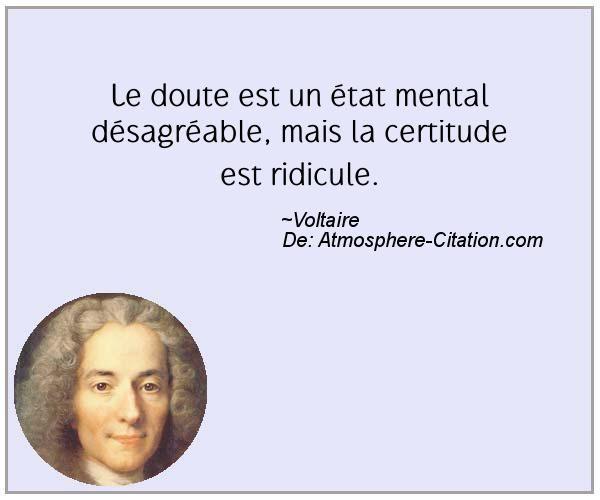 Le doute est un état mental désagréable, mais la certitude est ridicule.  Trouvez encore plus de citations et de dictons sur: http://www.atmosphere-citation.com/populaires/le-doute-est-un-etat-mental-desagreable-mais-la-certitude-est-ridicule.html?