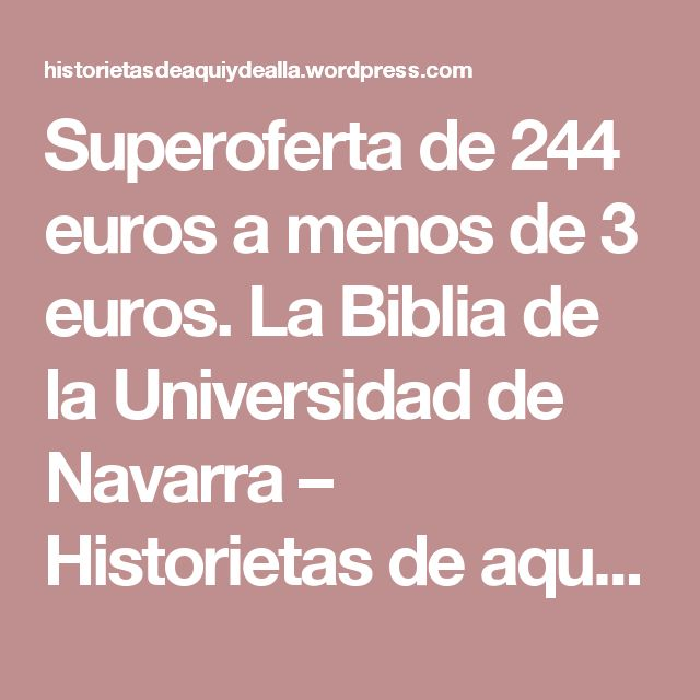 Superoferta de 244 euros a menos de 3 euros. La Biblia de la Universidad de Navarra – Historietas de aquí y de allá