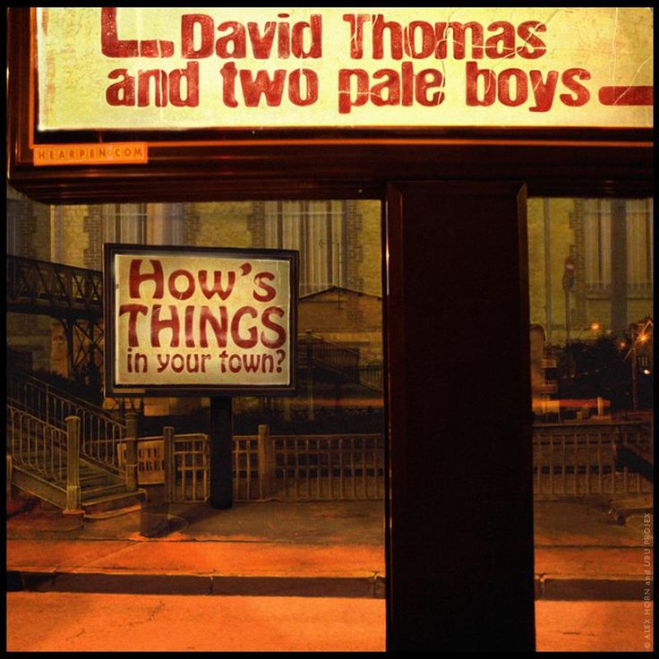 DAVID THOMAS AND TWO PALE BOYS : HOW'S THINGS IN YOUR TOWN ? Illustration & Design © Alex Horn