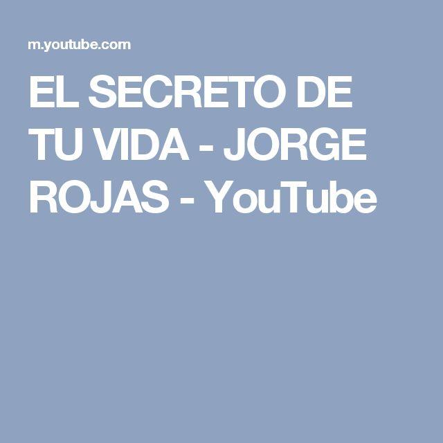 EL SECRETO DE TU VIDA - JORGE ROJAS - YouTube