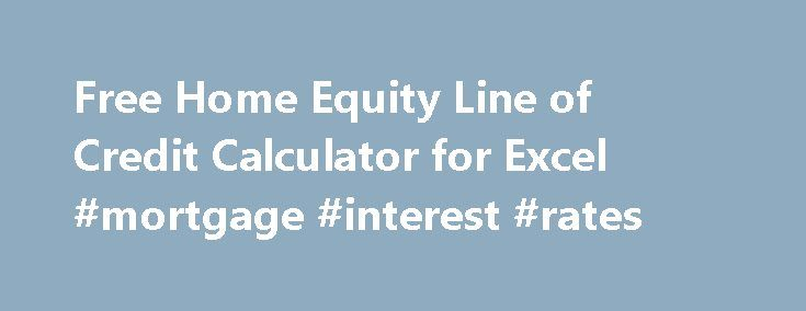 Free Home Equity Line of Credit Calculator for Excel #mortgage #interest #rates http://loan.remmont.com/free-home-equity-line-of-credit-calculator-for-excel-mortgage-interest-rates/  #equity loan calculator # Line of Credit Calculator Download a free Home Equity Line of Credit Calculator to help you estimate payments needed to pay off your debt. I generally do not advocate getting a home equity line of credit (see my home equity loan spreadsheet), but if you already have one, the Line of…The…