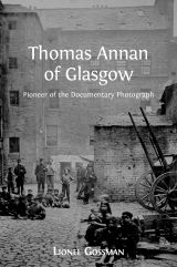 Thomas Annan of Glasgow: Pioneer of the Documentary Photograph by Lionel Gossman. #glasgow #scotland #city #history #photography #art
