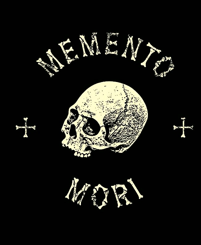 MEMENTO MORI - Latin 'remember that you will die', is an artistic or symbolic reminder of the inevitability of death.
