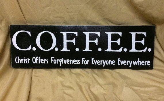 C.O.F.F.E.E. Christ Offers Forgiveness For by KISKeepingItSimple