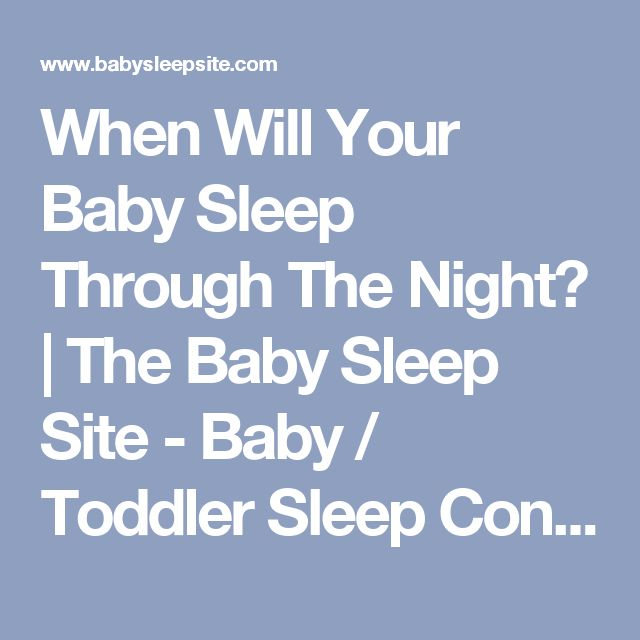 When Will Your Baby Sleep Through The Night? | The Baby Sleep Site - Baby / Toddler Sleep Consultants