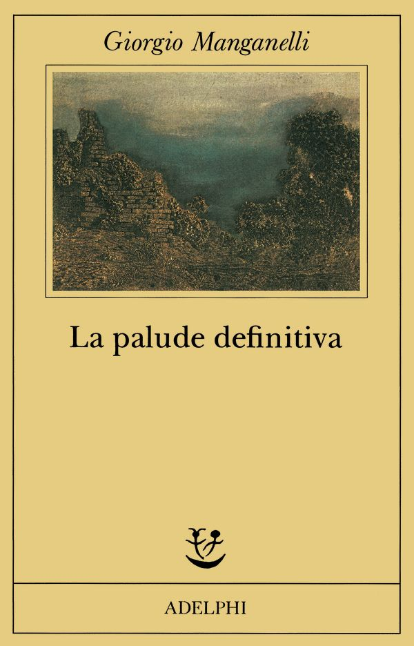 La palude definitiva, Giorgio Manganelli, Adelphi [Recensione] :: LaRecherche.it