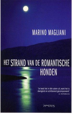 Het strand van de romantische honden. Marino Magliani. Aan de Spaanse Costa Brava komen Argentijnse jongeren tegemoet aan Europese meisjes op zoek naar seks en drugs.