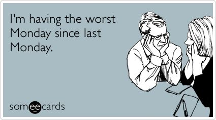 : Quotes, Mondays, Worst Monday, Funny Stuff, Humor, Things, Ecards