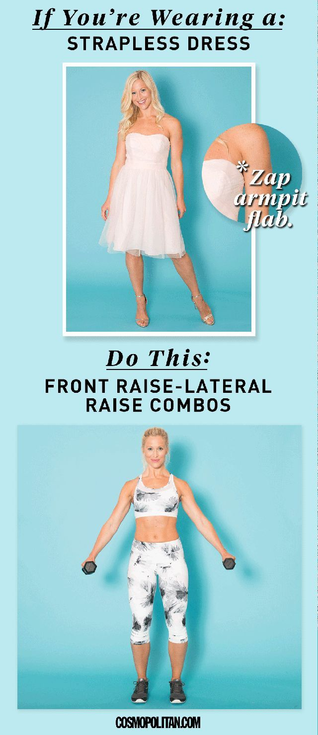 Strapless dresses tend to accentuate armpit flab. Target the pesky area with a front raise-lateral raise combo.