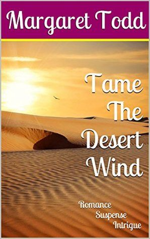 Tame The Desert Wind by Margaret Todd