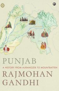 Punjab : A History from Aurangzeb to Mountbatten by Rajmohan Gandhi