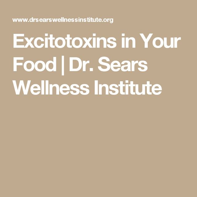 Excitotoxins in Your Food   Dr. Sears Wellness Institute