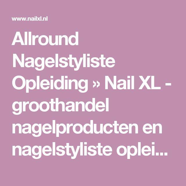 Allround Nagelstyliste Opleiding » Nail XL - groothandel nagelproducten en nagelstyliste opleiding