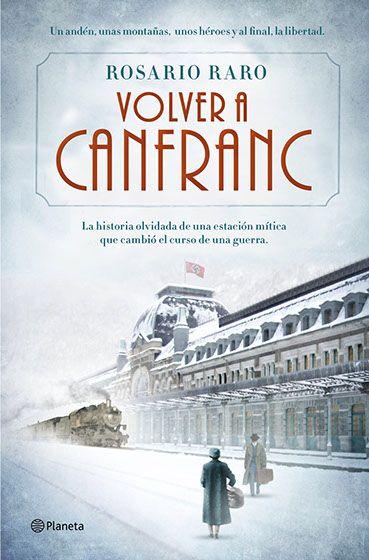 """""""Volver a Canfranc"""". Rosario Raro. Editorial Planeta."""