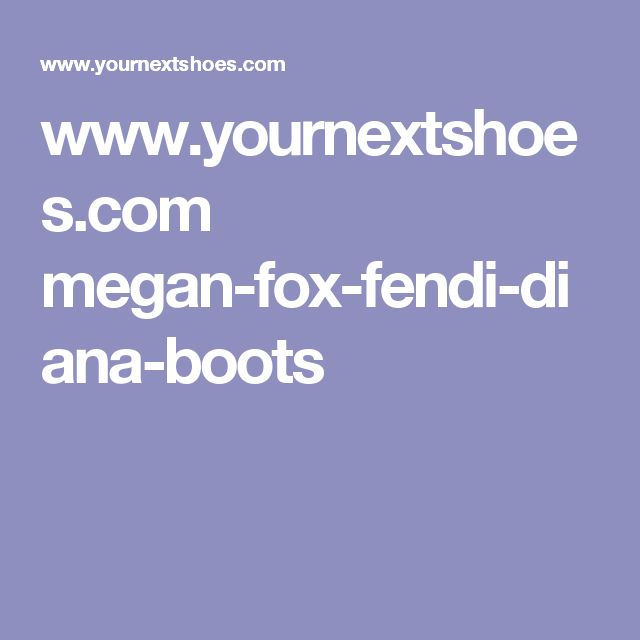 www.yournextshoes.com megan-fox-fendi-diana-boots