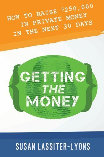 Getting the Money - how to raise 250,000 in private money in the next 30 days--Susan Lassiiter Lyons --16 Best Real Estate Investment Books  | Self Help Books | Self Improvement books | Financial books | Investment books