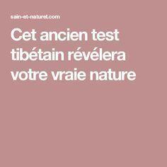 Cet ancien test tibétain révélera votre vraie nature.   Hmmm... wishing I knew my French better. ;-D  Interesting insight sir... well said.