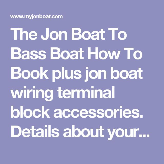 The Jon Boat To Bass Boat How To Book plus jon boat wiring terminal block accessories. Details about your aluminum jon boat, used jon boat, used outboard boat motor, and wiring terminal block.