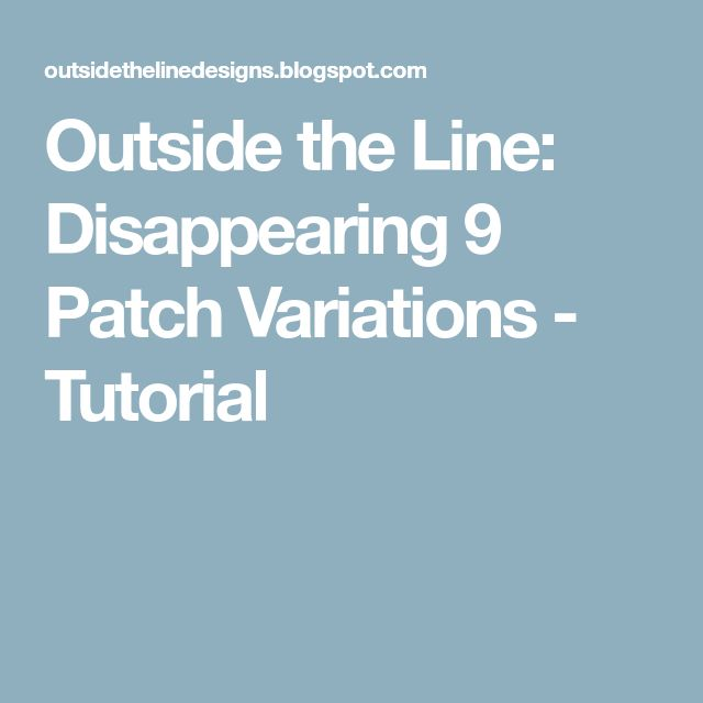 Outside the Line: Disappearing 9 Patch Variations - Tutorial
