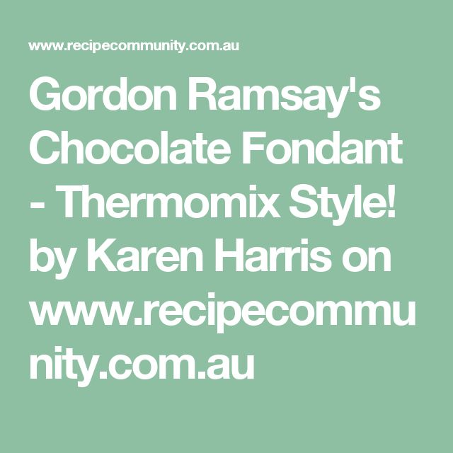 Gordon Ramsay's Chocolate Fondant - Thermomix Style!  by Karen Harris on www.recipecommunity.com.au