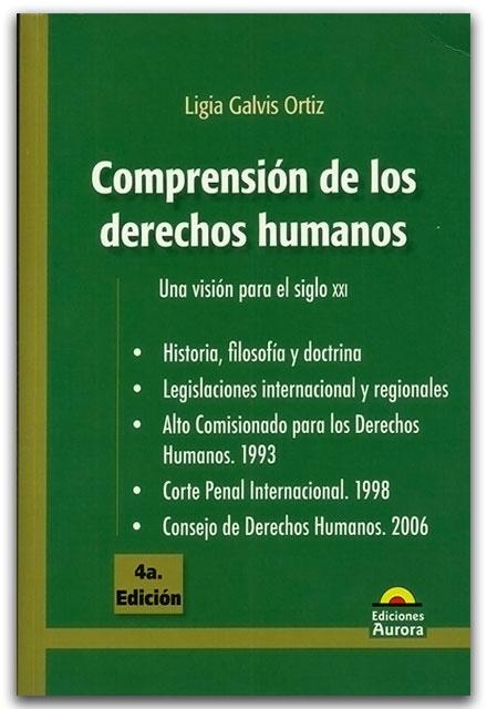 Comprensión de los derechos humanos - Ligia Galvis Ortiz - Ediciones Aurora    http://www.librosyeditores.com/tiendalemoine/derecho-internacional/2310-ligia-galvis-ortiz.html    Editores y distribuidores.