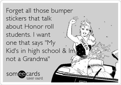 'My Kid's in high school & Im not a Grandma'.