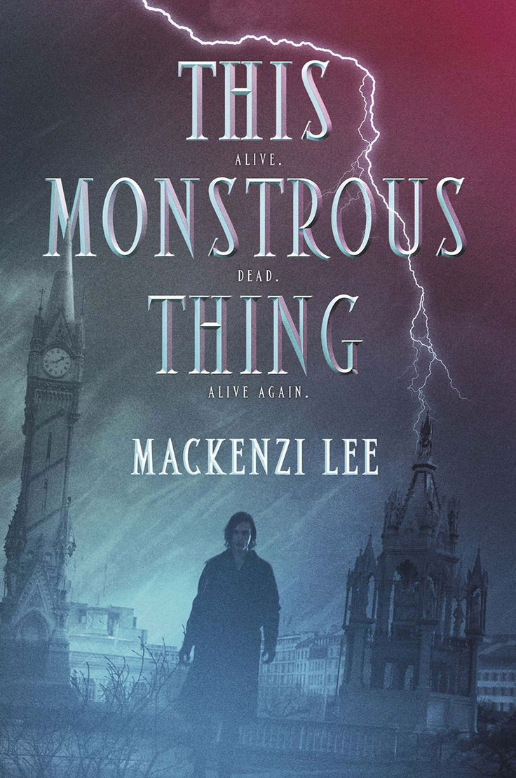 This Monstrous Thing By Mackenzi Lee  Hardcover: 384 Pages  Publisher:  Katherine Tegen