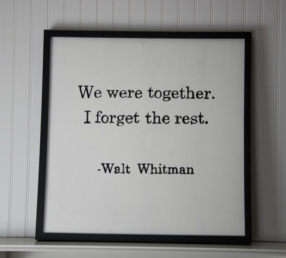 We were together - I forget the rest. Walt Whitman - Quote Sign