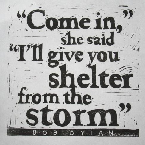 "Bob Dylan lyrics hand pulled linocut print. ""Come in,"" she said, ""I'll give you shelter from the storm"" .... I've been obsessed with this song after seeing Warm Bodies!"