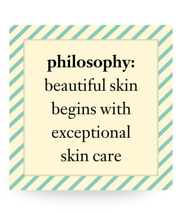 Philosophy: Beautiful Skin Begins With Exceptional Skin