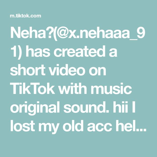 Neha X Nehaaa 91 Has Created A Short Video On Tiktok With Music Original Sound Hii I Lost My Old Acc Hel Me Grow This Acc Losing Me The Originals Music