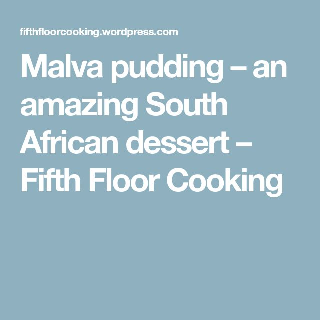 Malva pudding – an amazing South African dessert – Fifth Floor Cooking