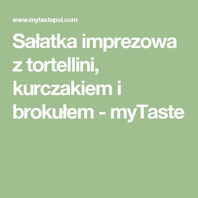 Sałatka imprezowa z tortellini, kurczakiem i brokułem - myTaste