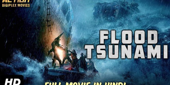 Flood Tsunami (2018) Latest Hollywood movie in Hindi dubbed
