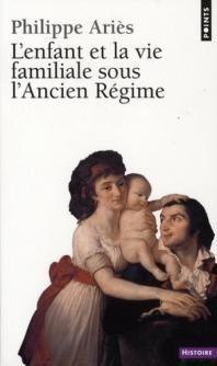 « L'Enfant et la vie familiale sous l'Ancien Régime » de Philippe Ariès | L'Histoire