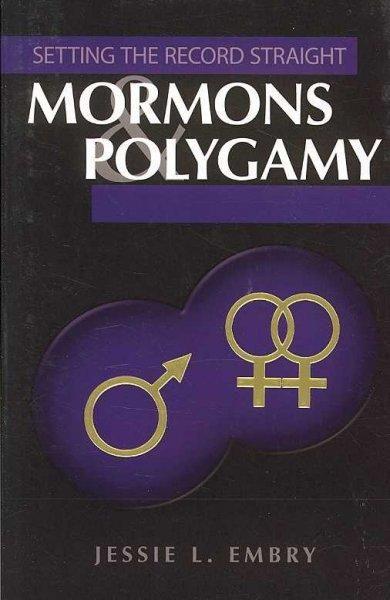Mormons & Polygamy: Setting the Record Straight