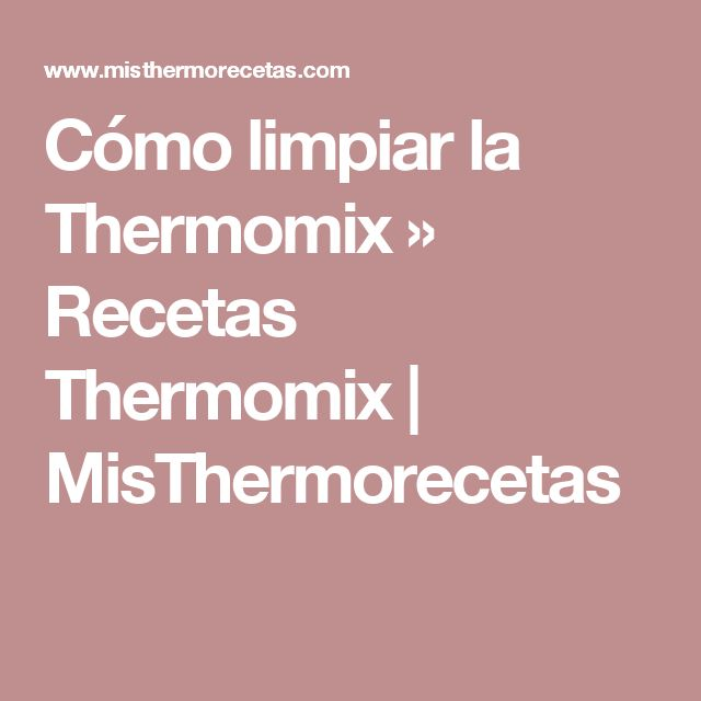 Cómo limpiar la Thermomix » Recetas Thermomix | MisThermorecetas