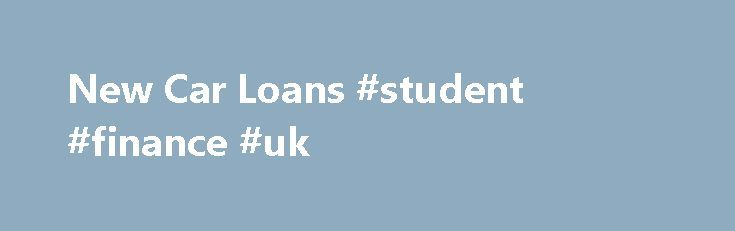 New Car Loans #student #finance #uk http://finance.remmont.com/new-car-loans-student-finance-uk/  #new car finance # NEW CAR LOANS Calculate and save by comparing car loans Expand your search to include all products without Go to Site links New Car Loans Unless you have cash saved up for a new car, kudos to you if you do, then you'll be on the hunt for a new car […]
