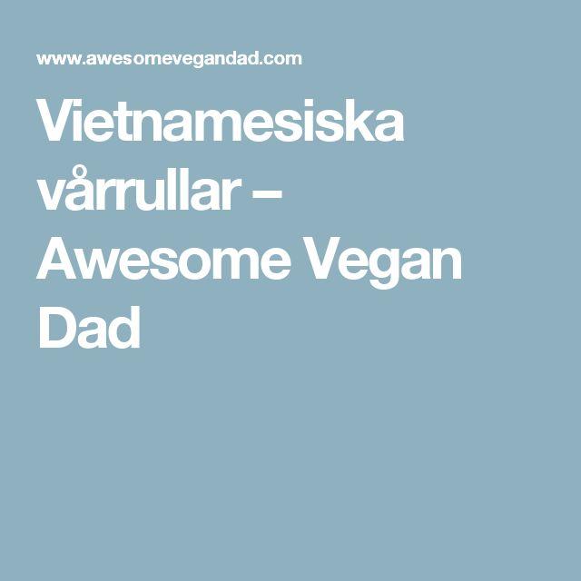 Vietnamesiska vårrullar – Awesome Vegan Dad