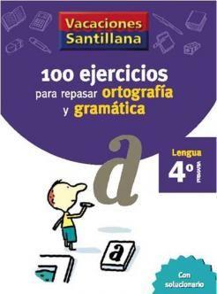 100 Ejercicios para Repasar Ortografía y Gramatíca 4 Primaria - Vacaciones - santillana.es