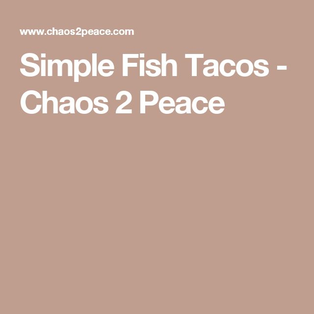 Simple Fish Tacos - Chaos 2 Peace