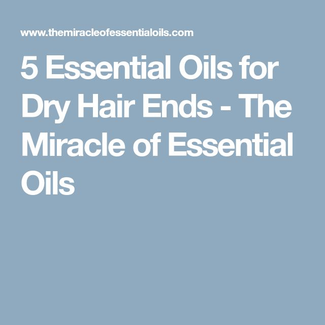 5 Essential Oils for Dry Hair Ends - The Miracle of Essential Oils