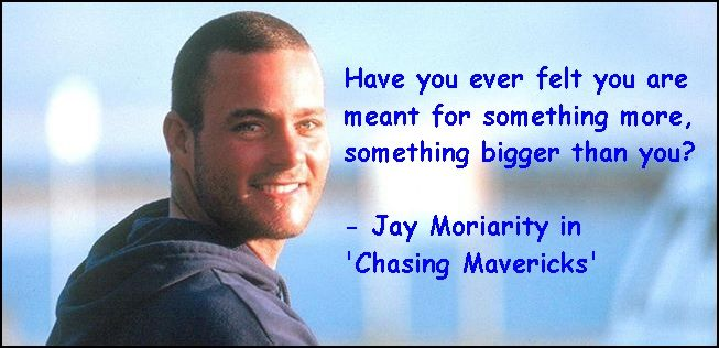 Chasing Mavericks Quotes - Jay Moriarity anf Frosty Hesson