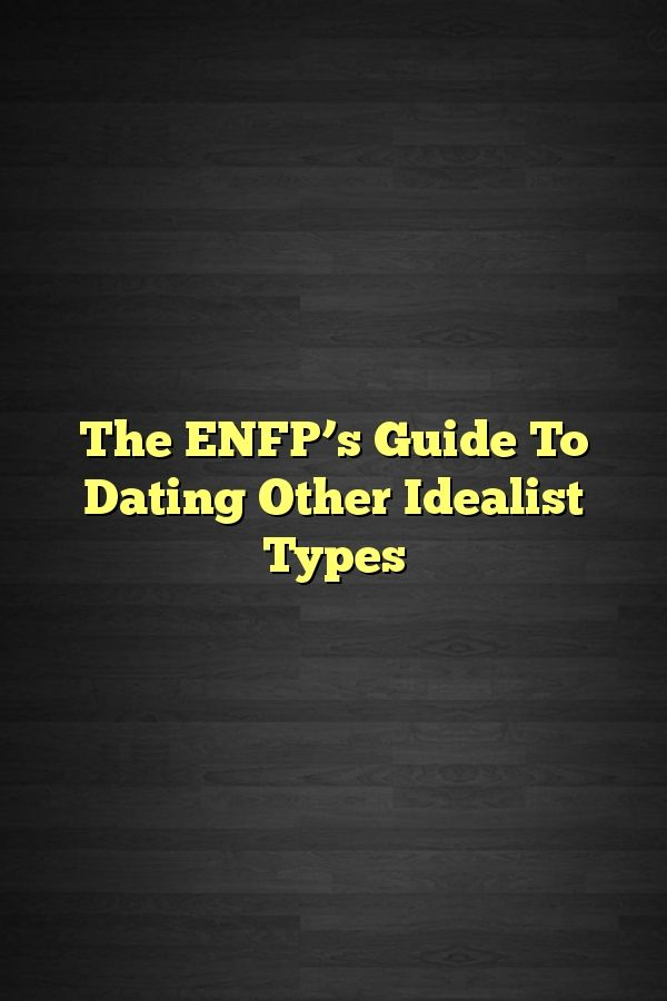Estp and infp dating another infp