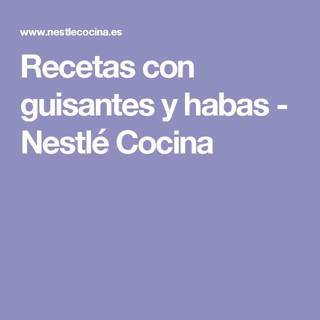 Recetas con guisantes y habas - Nestlé Cocina