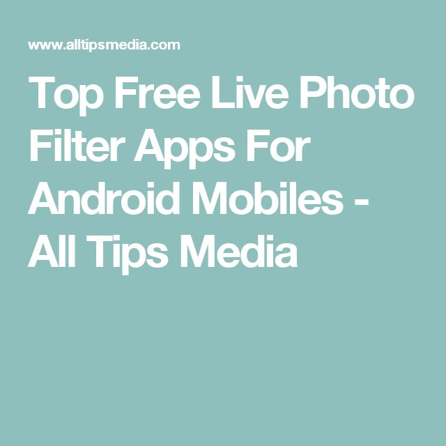 Top Free Live Photo Filter Apps For Android Mobiles - All Tips Media