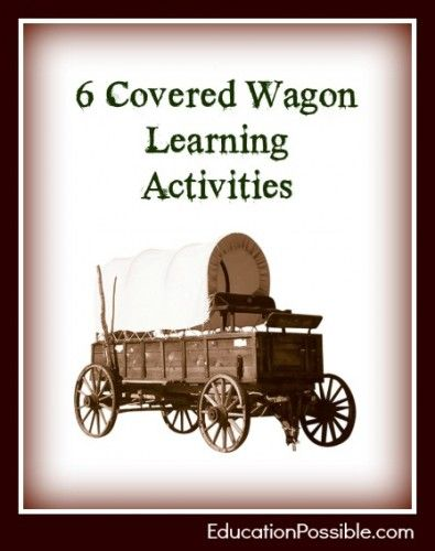 6 Covered Wagon Learning Activities - a part of our 10 day series Early American History Activities for Kids ~EducationPossible.com