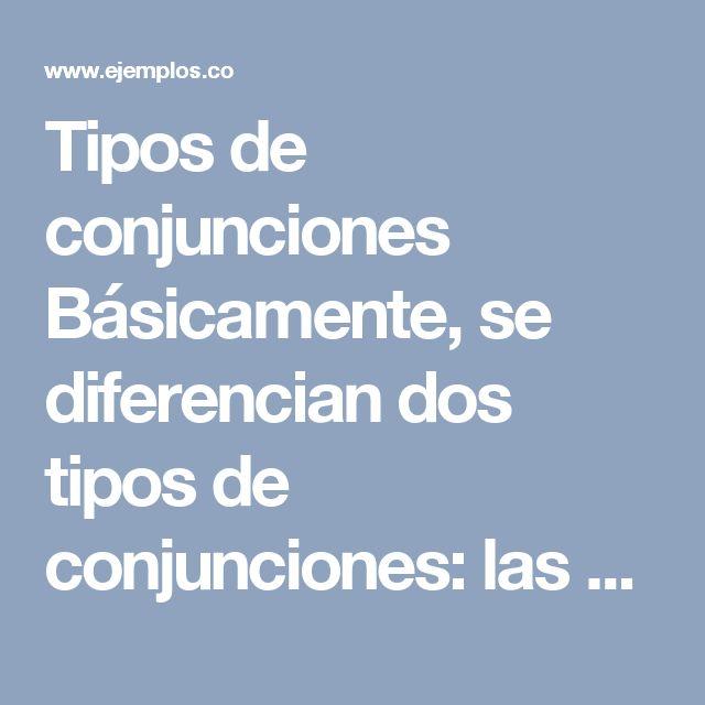 Tipos de conjunciones  Básicamente, se diferencian dos tipos de conjunciones: las coordinantes y las subordinantes. Las primeras unen elementos equivalentes en lo funcional y por ende de igual jerarquía sintáctica.Las segundas introducen suboraciones dentro de una oración principal, de modo que conectan elementos de diferente jerarquía sintáctica.  Dentro de cada grupo se distinguen, a su vez, muchos tipos de conjunciones sobre la base de lo semántico, es decir, del significado.  Así…