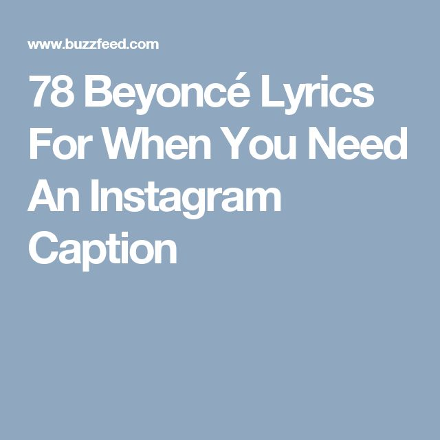 78 Beyonc Lyrics For When You Need An Instagram Caption Captions