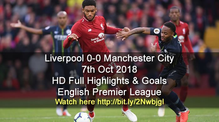 Liverpool 0 0 Manchester City 7th Oct 2018 Hd Full Highlights Goals English Premier League Sports Gtk Forums English Premier League Manchester City Premier League